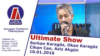 Ultimate Show - Serkan Karagöz: Okan Karagöz, Cihan Can, Aziz Akgün - 10.01.2016 | Kanal Avrupa