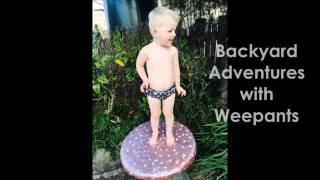 Backyard adventures: Weepants