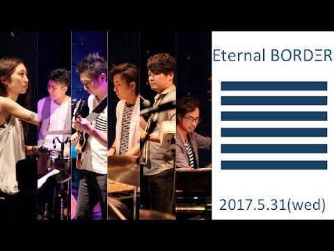 Eternal BORDΞR 2017.5.31(wed)
