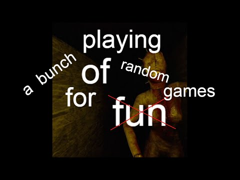 "Playing a bunch of random games for ""fun"" 
