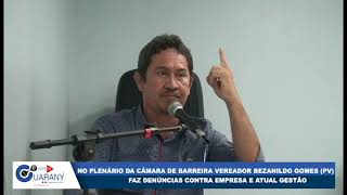 Vereador de Barreira Bezanildo Gomes PV Faz denúncias contra empresa que presta serviço ao município
