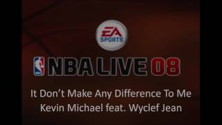Kevin Michael feat. Wyclef Jean - It Don't Make Any Difference To Me (NBA Live 08 Edition)