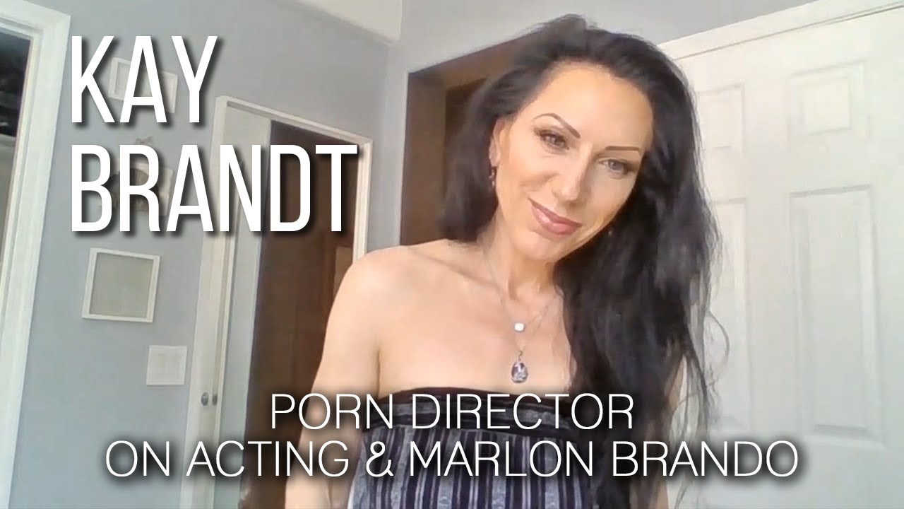 Porn Director Kay Brandt on Acting & Marlon Brando