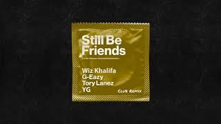 G-Eazy - Still Be Friends (Club Remix) ft. Tory Lanez, Wiz Khalifa, YG