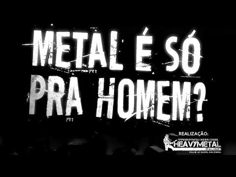 Documentário: METAL É SÓ PRA HOMEM ?