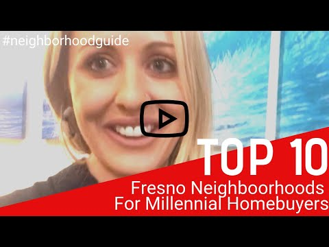 The Top 10 Fresno Neighborhoods For Millennial Homebuyers In 2019.