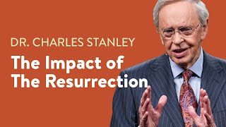 The Impact Of The Resurrection – Dr. Charles Stanley
