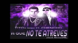 Tito El Bambino Feat. Chencho - A Que No Te Atreves (NEW SONG 2014)