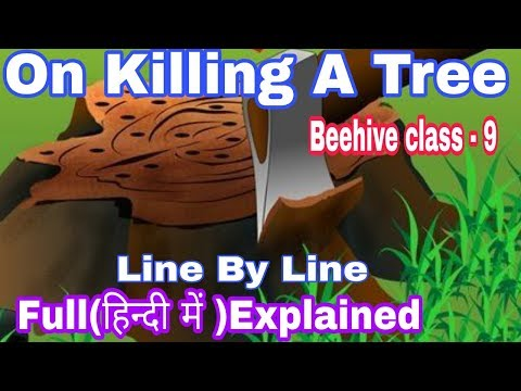 On Killing A Tree Full (हिन्दी में)explained |cbse Class 9 Beehive