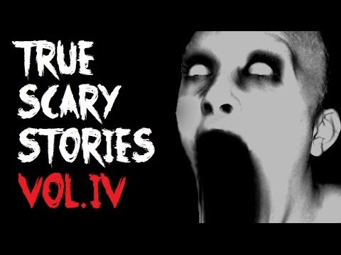 TRUE SCARY STORIES: Ultimate Compilation - Vol.4
