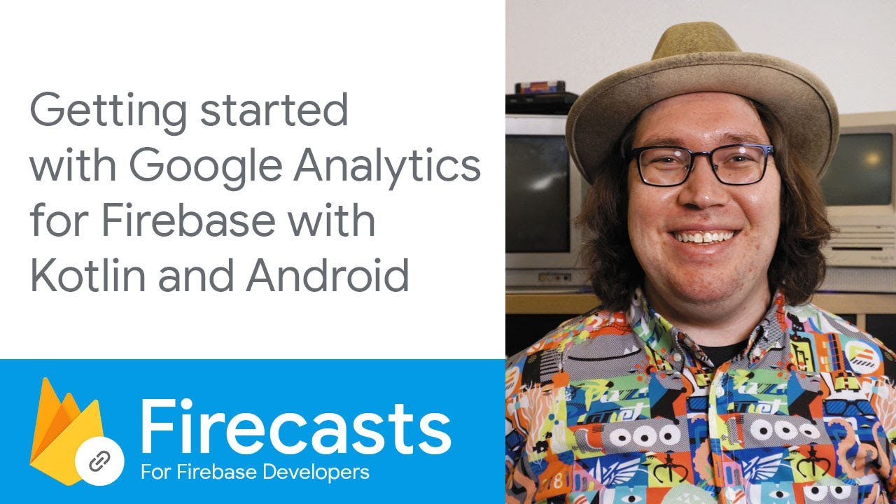 Getting Started with Google Analytics for Firebase with Kotlin and Android - Firecasts