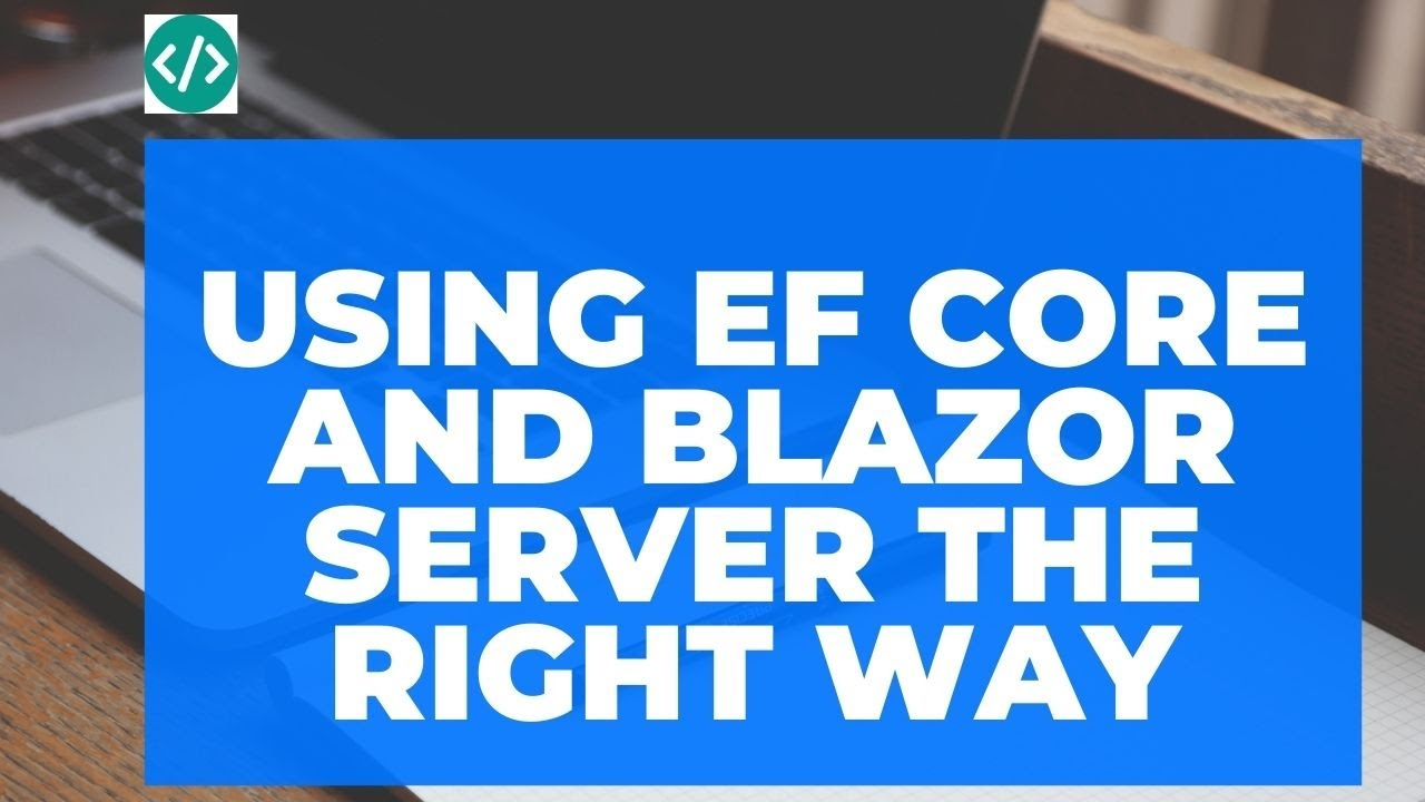 using EF Core in Blazor Server The Right Way