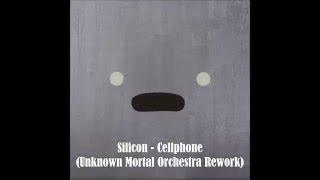 Silicon - Cellphone (Unknown Mortal Orchestra Rework)