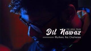 Dil Nawaz | The Local Train | Rhythmic Raj Chatterjee