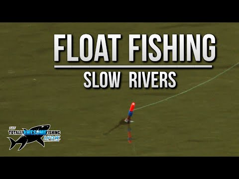 Float Fishing Slow Rivers | TAFishing