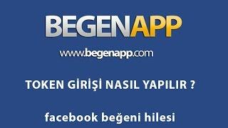 facebook beğeni hilesi BEGENAPP.COM Token Girişi