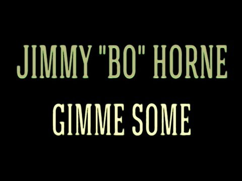 Jimmy Bo Horne  Gimme Some Remix Hq