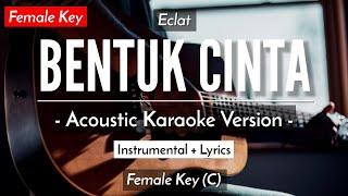 KARAOKE BENTUK CINTA - ECLAT (Female key // Acoustic Guitar Karaoke) [ F R E E - A U D I O ] - Bagi yang ingin cover : √ Jika upload di Yt : Sertakan ...