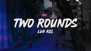 Luh Kel - TWO ROUNDS (LYRICS)