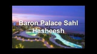 Baron Palace Sahl Hasheesh 5 Хургада Египет Обзор отеля