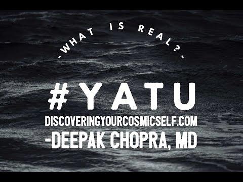 What Is Real? Deepak Chopra, MD #YATU