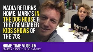 Home Time #5 - Nadia RETURNS Home, Mark's in the DOG HOUSE & They REMEMBER Kids Shows of the 70s