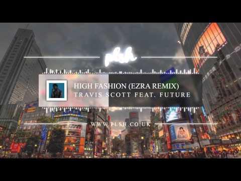 Travi$ Scott feat. Future - High Fashion (EZRA Trap Remix)