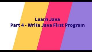 Part 4 - Write Java First Program
