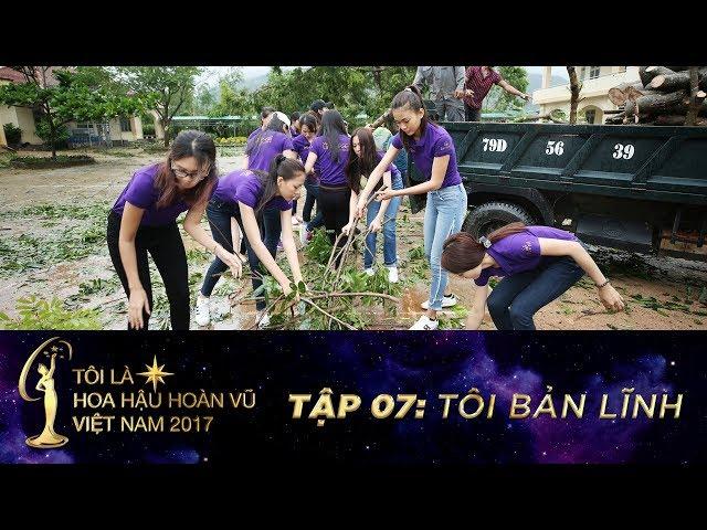 Tôi là Hoa hậu Hoàn vũ Việt Nam 2017 - Tập 7 Full HD - Tôi bản lĩnh Miss Universe