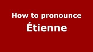 How to pronounce Étienne (Italian/Italy) - PronounceNames.com