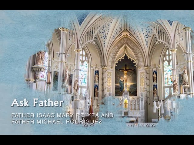 Ask Father by Father Isaac Mary Relyea and Father Michael Rodriguez