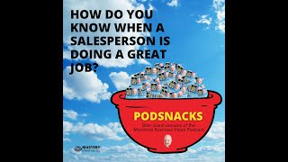 Podsnacks Episode 3: How Do You Know When A Salesperson Is Doing A Great Job?