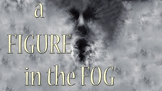 """A Figure in the Fog"" Creepypasta 