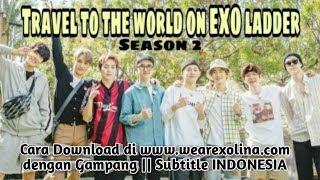 Gambar cover Cara Mudah Download Video Travel To The World On Exo Ladder Seoson 2 Sub Indo di www.wearexolina.com
