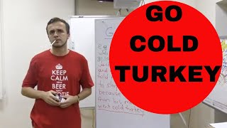 Go Cold Turkey (2019 IDIOMS And Phrases with Meanings)