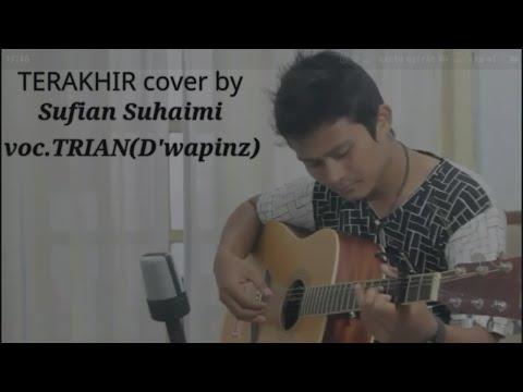 TERAKHiR-voc TRIAN(D'wapinz) cover by Sufian Suhaimi