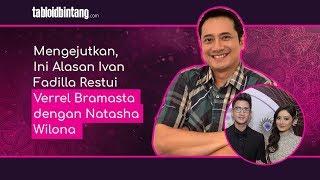 Mengejutkan, Ini Alasan Ivan Fadilla Restui Verrel Bramasta dengan Natasha Wilona