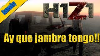 Gameplay | H1Z1 Español | Ay que jambre tengo | c/ Mrlechugo