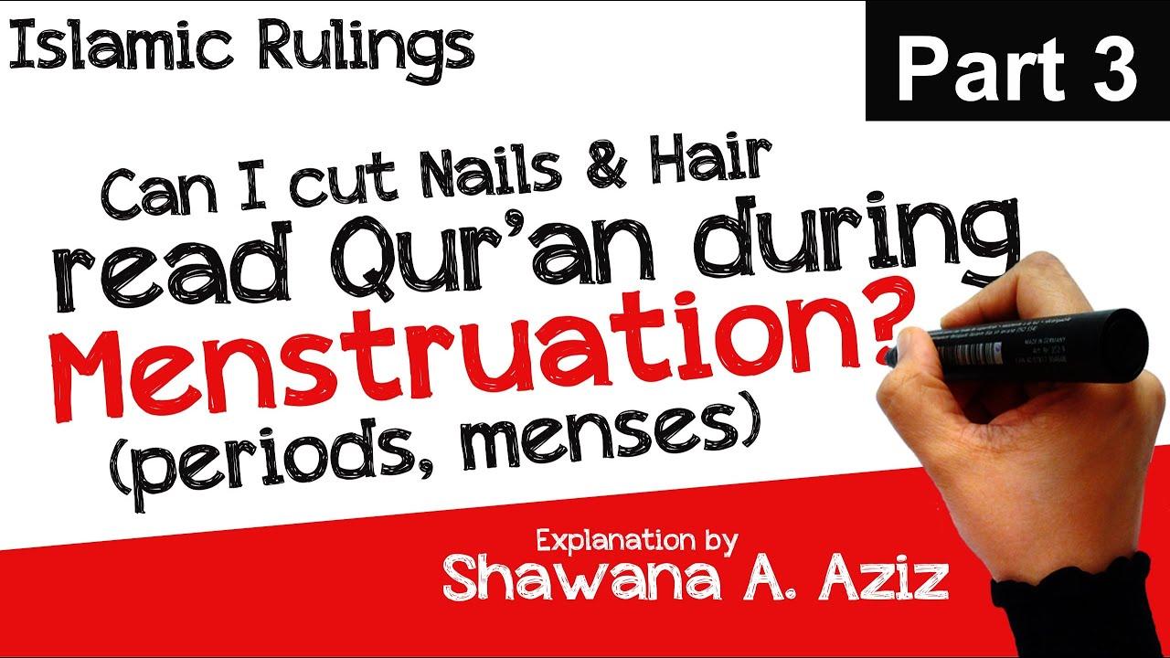 3  Can I cut Nails, remove Hair & read Quran during Menstruation (Period,  Menses) | Shawana A  Aziz
