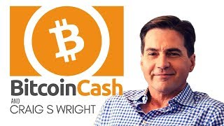 Bitcoin Cash and Craig S Wright