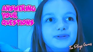 Tia Plays Games - Answering your Questions - Q&A Video