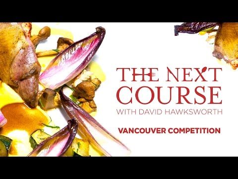 The Next Course: With David Hawksworth/VANCOUVER COMPETITION