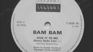 Bam Bam, Give It To Me (Extended Double Trouble Remix) - 1988