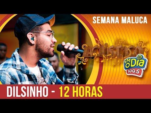 Dilsinho - 12 horas Especial Semana Maluca 2018