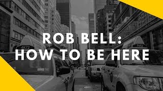 ROB BELL | How to Be Here