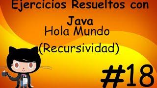 Hola Mundo Recursividad Resuelto con Java