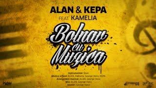 ALAN & KEPA feat. Kamelia - Bolnav cu Muzica