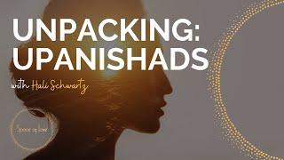 YOGA PHILOSOPHY: UNPACKING THE UPANISHADS w/ Hali Schwartz