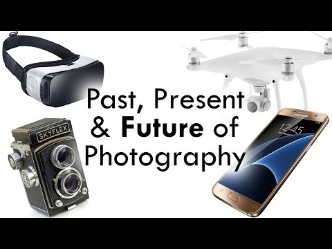 The Past, Present & Future of Photography