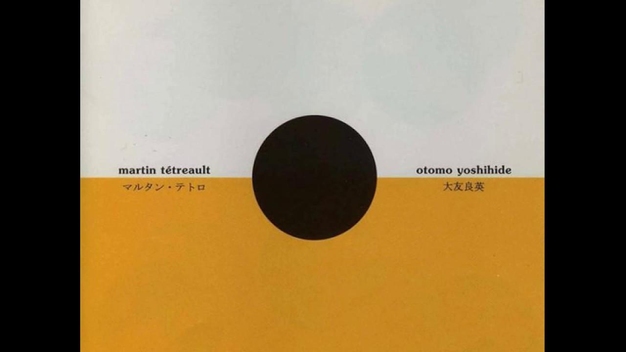 Martin Tétreault & Otomo Yoshihide - 1. Grrr